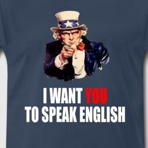I Want You To Speak English T-Shirts - Men's Premium T-Shirt