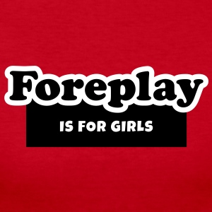 Foreplay is for Girls Long Sleeve Shirts - Women's Long Sleeve Jersey T-Shirt