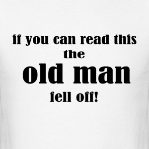 if you can read this the old man fell off - Men's T-Shirt