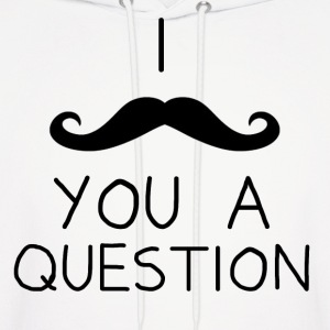 I mustache you a question... But i'll shave it for later. - Men's Hoodie