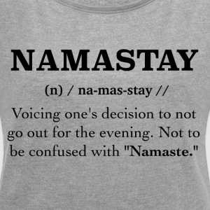 Namastay not Namaste Funny Yoga Shirt - Women's Roll Cuff T-Shirt