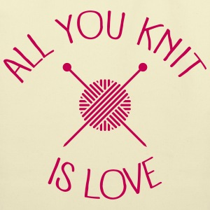 All You Knit Is Love Bags & backpacks - Eco-Friendly Cotton Tote