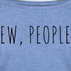 Ew People Funny Quote Long Sleeve Shirts - Women's Wideneck Sweatshirt
