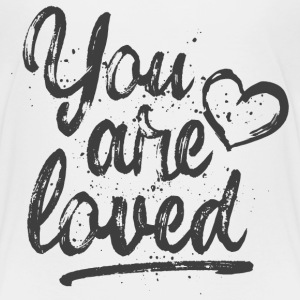 You are loved - cool quote, fancy lettering Baby & Toddler Shirts - Toddler Premium T-Shirt