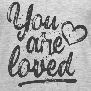 You are loved - cool quote, fancy lettering Tanks - Women's Premium Tank Top