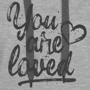 You are loved - cool quote, fancy lettering Hoodies - Women's Premium Hoodie