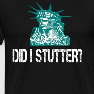 Did I Stutter? T-Shirts - Men's Premium T-Shirt