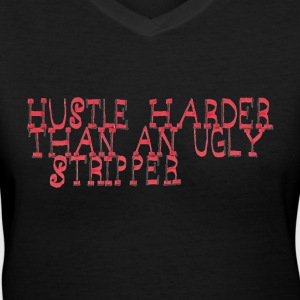 Hustle Like An Ugly Stripper T-Shirts - Women's V-Neck T-Shirt