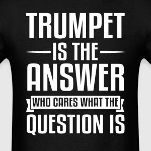 Trumpet Is The Answer T-Shirts - Men's T-Shirt