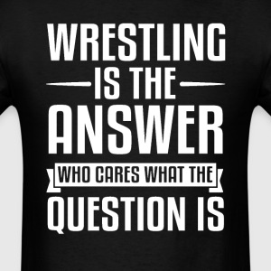 Wrestling Is The Answer T-Shirts - Men's T-Shirt