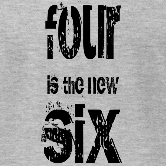 Four is the new Six - lite grey