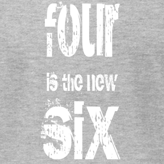 Four is the new Six - white on lite grey