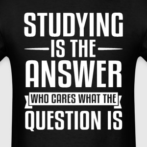 Studying Is The Answer T-Shirts - Men's T-Shirt