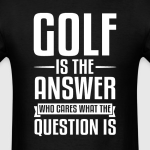 Golf Is The Answer T-Shirts - Men's T-Shirt
