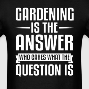 Gardening Is The Answer T-Shirts - Men's T-Shirt