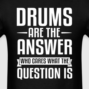 Drums Is The Answer T-Shirts - Men's T-Shirt