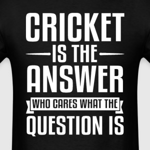 Cricket Is The Answer T-Shirts - Men's T-Shirt