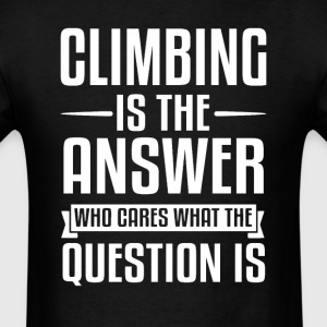 Climbing Is The Answer T-Shirts - Men's T-Shirt