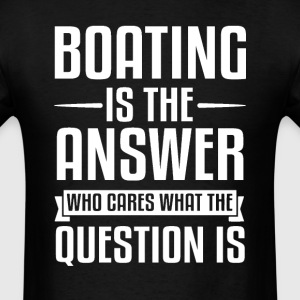 Boating Is The Answer T-Shirts - Men's T-Shirt
