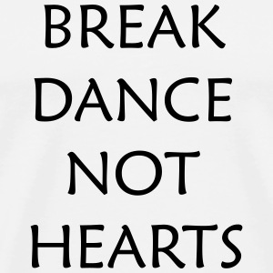 Break Dance Not Hearts T-Shirts - Men's Premium T-Shirt
