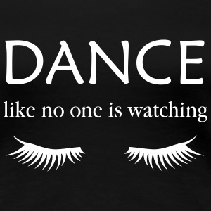 Dance Like no one is Watching (with Eyelashes) T-Shirts - Women's Premium T-Shirt