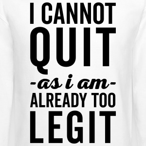 Too Legit To Quit Funny Quote Long Sleeve Shirts - Crewneck Sweatshirt