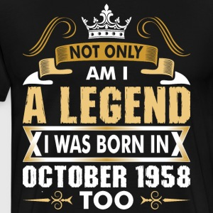 Not Only Am I A Legend I Was Born In October 1958 T-Shirts - Men's Premium T-Shirt