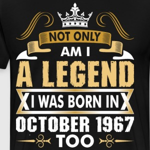 Not Only Am I A Legend I Was Born In October 1967 T-Shirts - Men's Premium T-Shirt