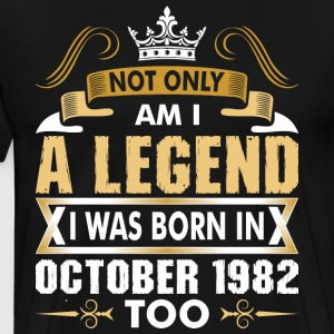 Not Only Am I A Legend I Was Born In October 1982 T-Shirts - Men's Premium T-Shirt