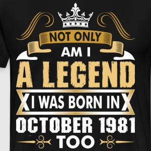 Not Only Am I A Legend I Was Born In October 1981 T-Shirts - Men's Premium T-Shirt