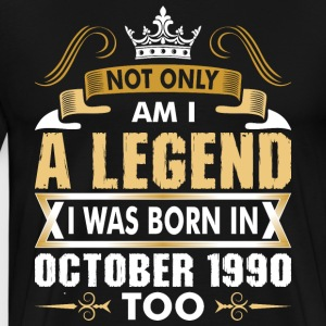 Not Only Am I A Legend I Was Born In October 1990 T-Shirts - Men's Premium T-Shirt