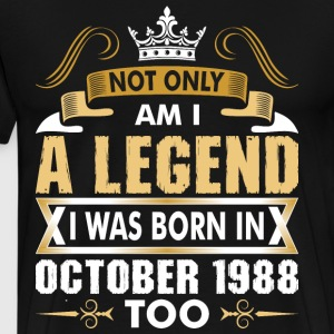 Not Only Am I A Legend I Was Born In October 1988 T-Shirts - Men's Premium T-Shirt