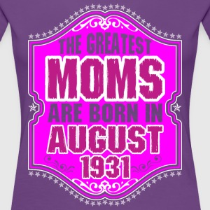 The Greatest Moms Are Born In August 1931 T-Shirts - Women's Premium T-Shirt