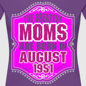 The Greatest Moms Are Born In August 1951 T-Shirts - Women's Premium T-Shirt