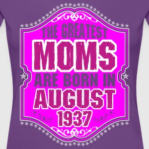 The Greatest Moms Are Born In August 1937 T-Shirts - Women's Premium T-Shirt