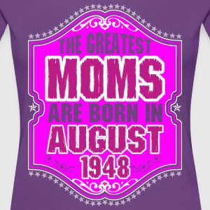 The Greatest Moms Are Born In August 1948 T-Shirts - Women's Premium T-Shirt