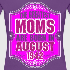 The Greatest Moms Are Born In August 1942 T-Shirts - Women's Premium T-Shirt