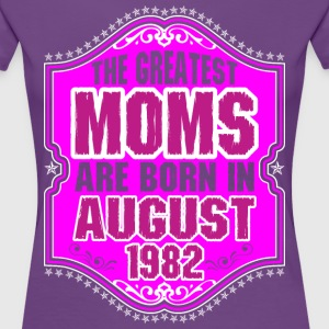 The Greatest Moms Are Born In August 1982 T-Shirts - Women's Premium T-Shirt