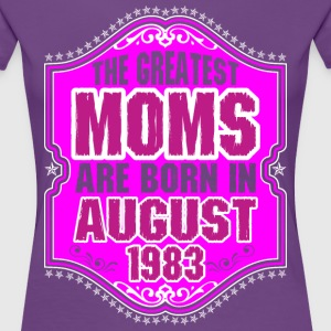 The Greatest Moms Are Born In August 1983 T-Shirts - Women's Premium T-Shirt