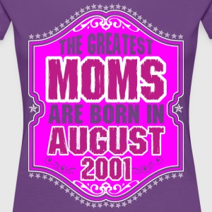 The Greatest Moms Are Born In August 2001 T-Shirts - Women's Premium T-Shirt