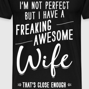 I'm not perfect But I have a freaking awesome Wife - Men's Premium T-Shirt