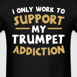 Supporting My Trumpet Addiction T-Shirts - Men's T-Shirt