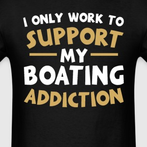 Supporting My Boating Addiction T-Shirts - Men's T-Shirt
