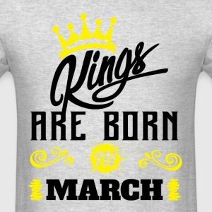 Kings Are Born In March T-Shirts - Men's T-Shirt