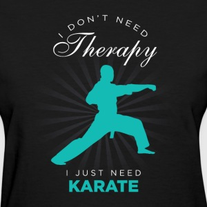 I Just Need Karate Funny T-Shirts - Women's T-Shirt