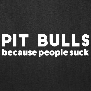 PIT BULLS because people suck - Tote Bag