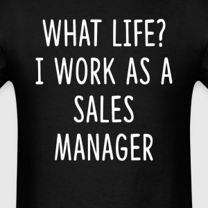 What Life I Work as Sales Manager T-Shirts - Men's T-Shirt