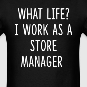 What Life I Work as Store Manager T-Shirts - Men's T-Shirt