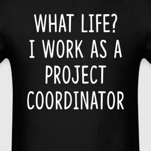 What Life I Work as Project Coordinator T-Shirts - Men's T-Shirt