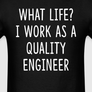 What Life I Work as Quality Engineer T-Shirts - Men's T-Shirt